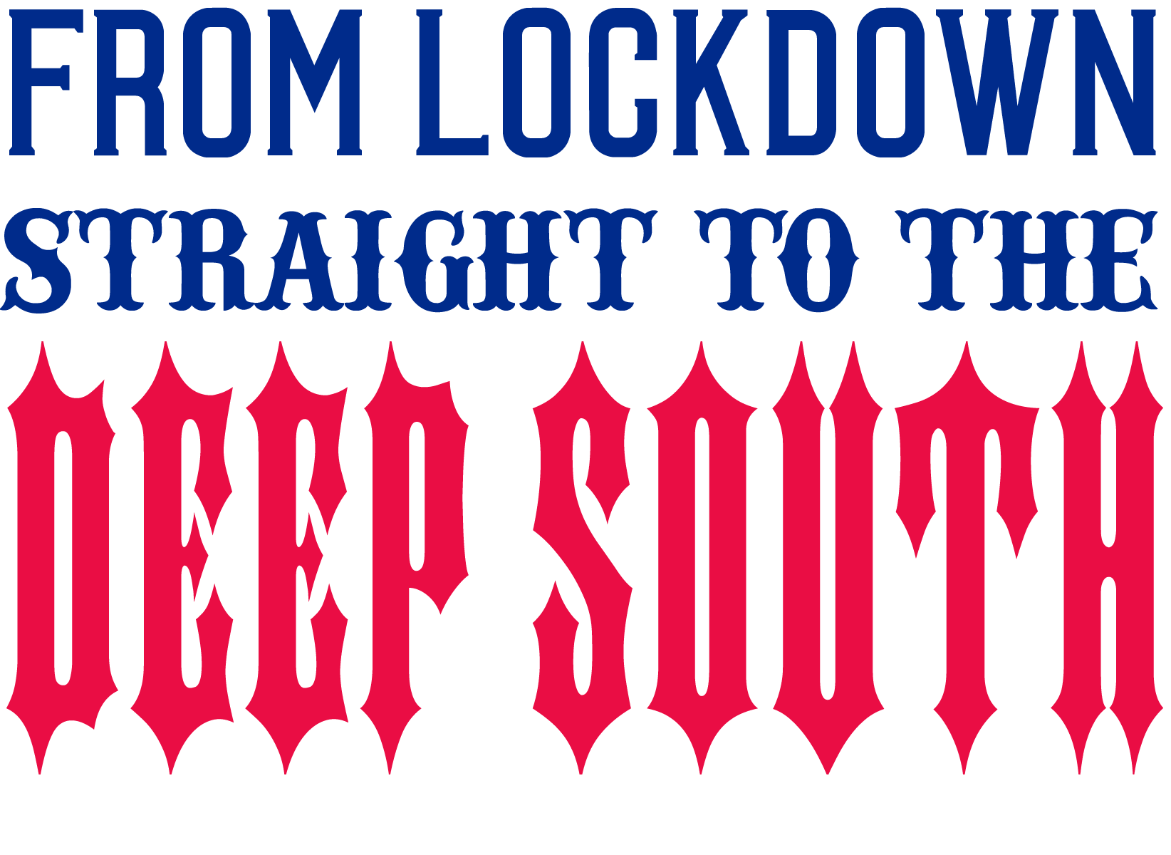 From lockdown straight to the deep south